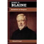 James G. Blaine by Crapol, Edward P., 9780842026055