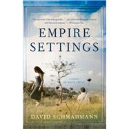 Empire Settings: A Novel of South Africa by Schmahmann, David, 9780897336055
