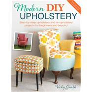 Modern DIY Upholstery: Step-by-Step Upholstery and Re-upholstery Projects for Beginners and Beyond by Grubb, Vicky, 9781446306055