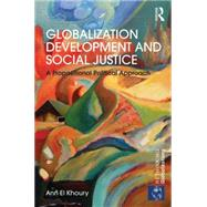 Globalization Development and Social Justice: A Propositional Political Approach by El Khoury; Ann, 9780415706056