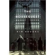 The Houseguest A Novel by Brooks, Kim, 9781619026056