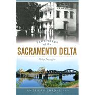 True Tales of the Sacramento Delta by Pezzaglia, Philip, 9781626196056