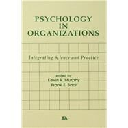 Psychology in Organizations: integrating Science and Practice by Murphy,Kevin R., 9781138876057