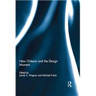 New Orleans and the Design Moment by Wagner; Jacob A., 9781138946057