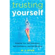Trusting Yourself: Growing Your Self-awareness, Self-confidence, and Self-reliance by Ryan, M. J., 9781573246057