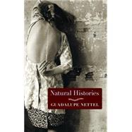 Natural Histories by NETTEL, GUADALUPELICHTENSTEIN, J. T., 9781609806057