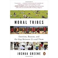 Moral Tribes Emotion, Reason, and the Gap Between Us and Them by Greene, Joshua, 9780143126058