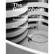 The Guggenheim by Dal Co, Francesco, 9780300226058