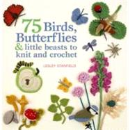 75 Birds, Butterflies & Little Beasts to Knit & Crochet by Stanfield, Lesley, 9780312656058