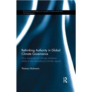 Rethinking Authority in Global Climate Governance: How transnational climate initiatives relate to the international climate regime by Hickmann; Thomas, 9781138936058