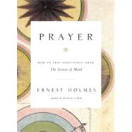 Prayer : How to Pray Effectively from the Science of Mind by Holmes, Ernest (Author), 9781585426058