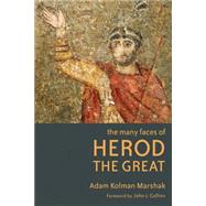 The Many Faces of Herod the Great by Marshak, Adam Kolman; Collins, John J., 9780802866059