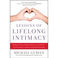 Lessons of Lifelong Intimacy Building a Stronger Marriage Without Losing Yourself—The 9 Principles of a Balanced and Happy Relationship by Gurian, Michael, 9781476756059