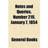 Notes and Queries, Number 219, January 7, 1854: A Medium of Inter-communication for Literary Men, Artists, Antiquaries, Geneologists, Etc. by , 9781153806060