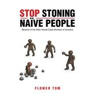 Stop Stoning Na�ve People by Tom, Flower, 9781504976060