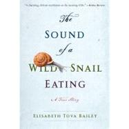 The Sound of a Wild Snail Eating by Bailey, Elisabeth Tova, 9781565126060