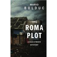 The Roma Plot by Bolduc, Mario; Homel, Jacob, 9781459736061