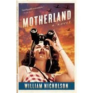 Motherland A Novel by Nicholson, William, 9781476706061