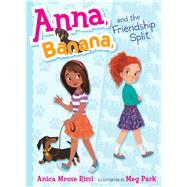Anna, Banana, and the Friendship Split by Rissi, Anica Mrose; Park, Meg, 9781481416061