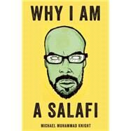 Why I Am a Salafi by Knight, Michael  Muhammad, 9781593766061