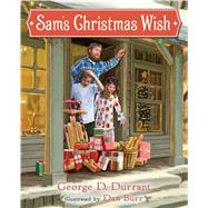 Sam's Christmas Wish by Durrant, George D.; Burr, Dan, 9781609076061