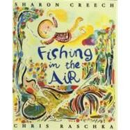 Fishing in the Air by Creech, Sharon, 9780060516062
