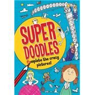 Super Doodles: Complete the Crazy Pictures! by Mostyn, David, 9781438006062