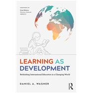 Learning as Development: Rethinking International Education in a Changing World by Wagner; Daniel A, 9781848726062