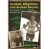 Snakes, Alligators, and Broken Hearts by Collard, Sneed B., 9780984446063