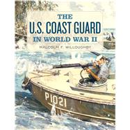 The U.s. Coast Guard in World War II by Willoughby, Malcolm F., 9781591146063