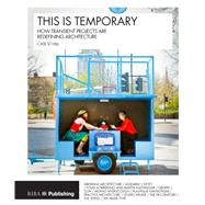 This is Temporary: How transient projects are redefining architecture by St Hill,Cate, 9781859466063