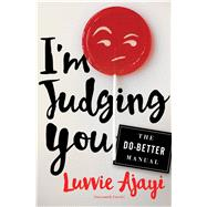 I'm Judging You The Do-Better Manual by Ajayi, Luvvie, 9781627796064