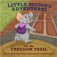 Little Mouse's Adventures on the Freedom Trail by Bang, Brittany, 9781941216064