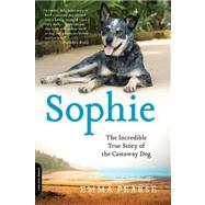 Sophie : The Incredible True Story of the Castaway Dog by Pearse, Emma, 9780738216065