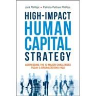 High-Impact Human Capital Strategy by Phillips, Jack J.; Phillips, Patricia Pulliam, 9780814436066