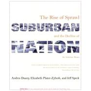 Suburban Nation The Rise of Sprawl and the Decline of the American Dream by Duany, Andres; Plater-Zyberk, Elizabeth; Speck, Jeff, 9780865476066