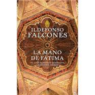 La mano de Fátima by FALCONES, ILDEFONSO, 9780307476067