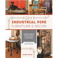 DIY Industrial Pipe Furniture and Decor Creative Projects for Every Room of Your Home by Angus, James, 9781612436067