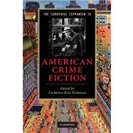 The Cambridge Companion to American Crime Fiction by Edited by Catherine Ross Nickerson, 9780521136068