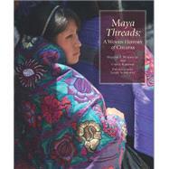 Maya Threads: A Woven History of Chiapas by Morris, Walter F., Jr.; Karasik, Carol; Schwartz, Janet, 9780983886068