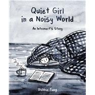 Quiet Girl in a Noisy World An Introvert's Story by Tung, Debbie, 9781449486068