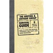 The Writing & Critique Group Survival Guide: How to Give and Receive Feedback, Self-Edit, and Make Revisions by Levine, Becky, 9781582976068