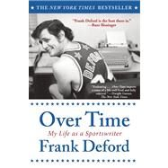 Over Time My Life As a Sportswriter by Deford, Frank, 9780802146069