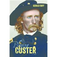 Playing Custer by Duff, Gerald, 9780875656069