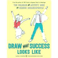 Draw What Success Looks Like The Coloring and Activity Book for Serious Businesspeople by Cooper, Sarah, 9781449476069