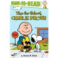 Time for School, Charlie Brown by Schulz, Charles  M.; Testa, Maggie; Pope, Robert, 9781481436069
