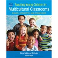 Teaching Young Children in Multicultural Classrooms Issues, Concepts, and Strategies by de Melendez, Wilma Robles; Beck, Verna, 9781337566070