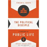 The Political Disciple: A Theology of Public Life by Bacote, Vincent B.; Green, Gene L., 9780310516071