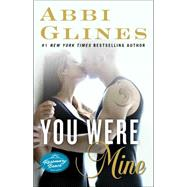 You Were Mine A Rosemary Beach Novel by Glines, Abbi, 9781476776071