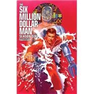 Six Million Dollar Man: Season 6 by Kuhoric, James (CON); Ross, Alex (CON); Ramirez, Juan Antonio (CON); Cabrera, David T. (CON), 9781606906071